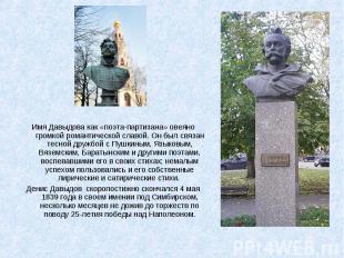 Имя Давыдова как «поэта-партизана» овеяно громкой романтической славой. Он был с