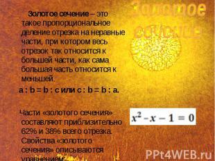 Золотое сечение– это такое пропорциональное деление отрезка на неравные ча