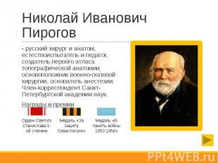 Николай Иванович Пирогов - русский хирург и анатом, естествоиспытатель и педагог