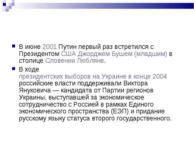 В июне 2001 Путин первый раз встретился с Президентом США Джорджем Бушем (младшим) в столице Словении Любляне. В июне 2001 Путин первый раз встретился с Президентом США Джорджем Бушем (младшим) в столице Словении Любляне. В ходе президентских выборо…