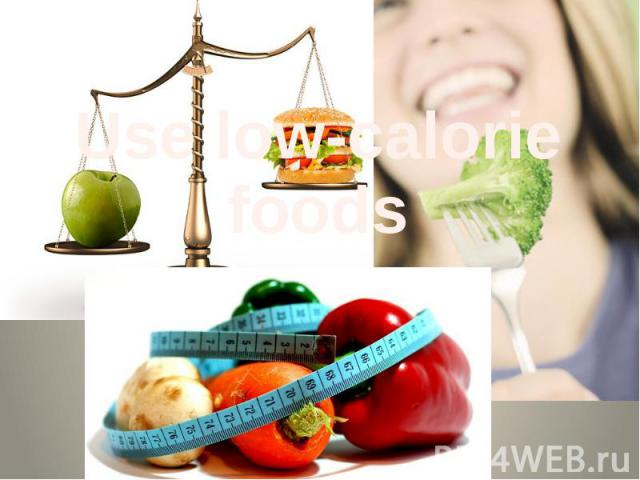 Use low-calorie foods