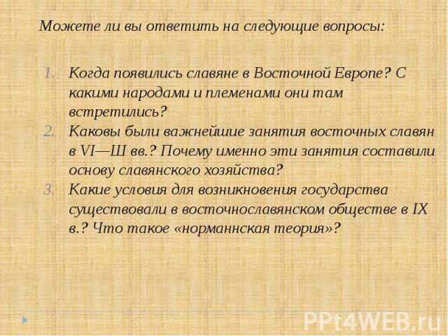 Когда появились славяне в Восточной Европе? С какими народами и племенами они там встретились? Когда появились славяне в Восточной Европе? С какими народами и племенами они там встретились? Каковы были важнейшие занятия восточных славян в VI—Ш вв.? …