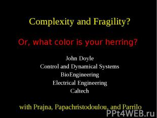 Complexity and Fragility? John Doyle Control and Dynamical Systems BioEngineerin