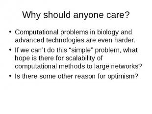 Why should anyone care? Computational problems in biology and advanced technolog