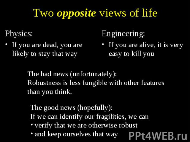 Two opposite views of life Physics: If you are dead, you are likely to stay that way