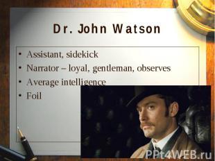 Assistant, sidekick Assistant, sidekick Narrator – loyal, gentleman, observes Av