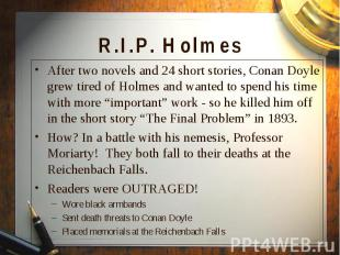 After two novels and 24 short stories, Conan Doyle grew tired of Holmes and want