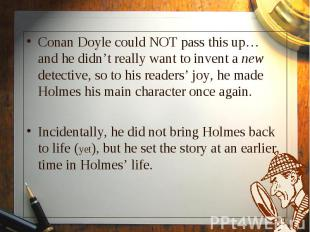 Conan Doyle could NOT pass this up… and he didn't really want to invent a new de