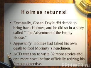 Eventually, Conan Doyle did decide to bring back Holmes, and he did so in a stor