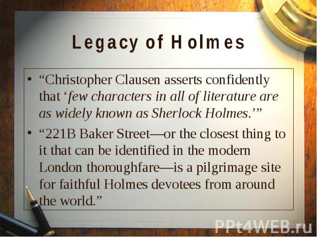 """""""Christopher Clausen asserts confidently that 'few characters in all of literature are as widely known as Sherlock Holmes.'"""" """"Christopher Clausen asserts confidently that 'few characters in all of literature are as widely known as Sherlock Holmes.'""""…"""