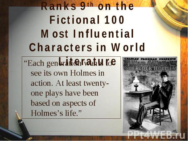 """""""Each generation wants to see its own Holmes in action. At least twenty-one plays have been based on aspects of Holmes's life."""" """"Each generation wants to see its own Holmes in action. At least twenty-one plays have been based on aspects of Holmes's life."""""""