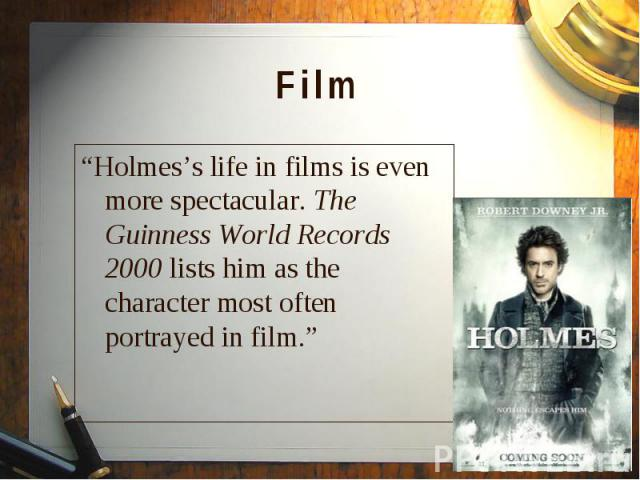 """""""Holmes's life in films is even more spectacular. The Guinness World Records 2000 lists him as the character most often portrayed in film."""" """"Holmes's life in films is even more spectacular. The Guinness World Records 2000 lists him as the character …"""