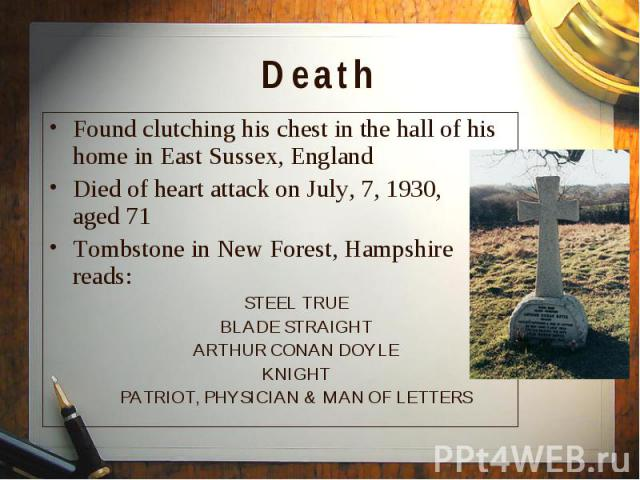 Found clutching his chest in the hall of his home in East Sussex, England Found clutching his chest in the hall of his home in East Sussex, England Died of heart attack on July, 7, 1930, aged 71 Tombstone in New Forest, Hampshire reads: STEEL TRUE B…