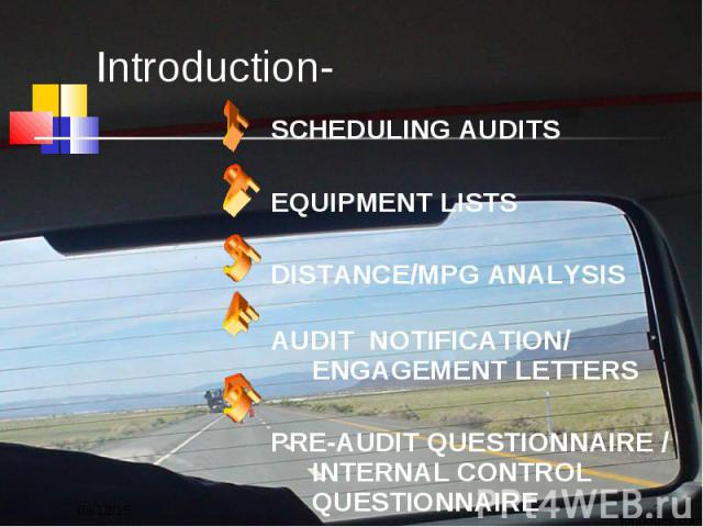 SCHEDULING AUDITS SCHEDULING AUDITS EQUIPMENT LISTS DISTANCE/MPG ANALYSIS AUDIT NOTIFICATION/ ENGAGEMENT LETTERS PRE-AUDIT QUESTIONNAIRE / INTERNAL CONTROL QUESTIONNAIRE