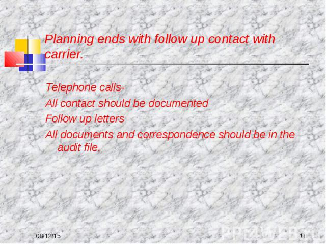 Telephone calls- Telephone calls- All contact should be documented Follow up letters All documents and correspondence should be in the audit file.
