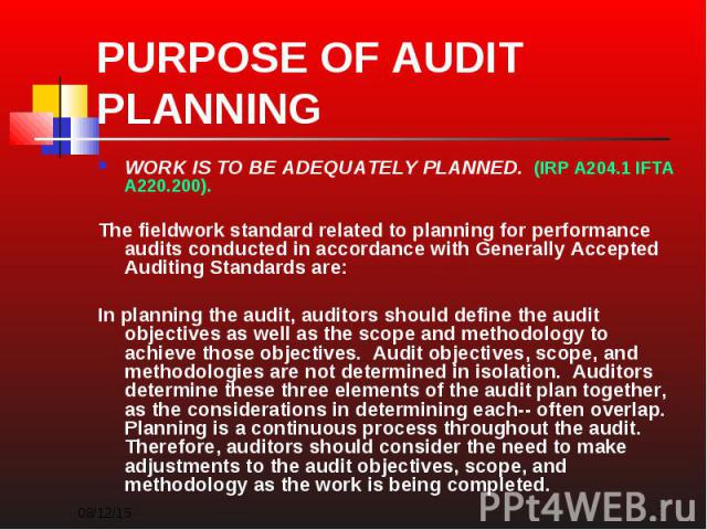 WORK IS TO BE ADEQUATELY PLANNED. (IRP A204.1 IFTA A220.200). WORK IS TO BE ADEQUATELY PLANNED. (IRP A204.1 IFTA A220.200). The fieldwork standard related to planning for performance audits conducted in accordance with Generally Accepted Auditing St…