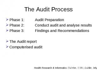 The Audit Process Phase 1: Audit Preparation Phase 2: Conduct audit and analyse