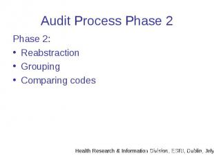 Audit Process Phase 2 Phase 2: Reabstraction Grouping Comparing codes