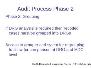 Audit Process Phase 2 Phase 2: Grouping If DRG analysis is required then recoded