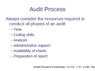 Audit Process Always consider the resources required to conduct all phases of an