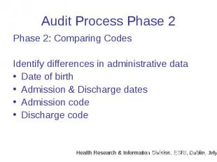Audit Process Phase 2 Phase 2: Comparing Codes Identify differences in administr