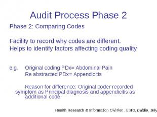 Audit Process Phase 2 Phase 2: Comparing Codes Facility to record why codes are