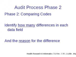 Audit Process Phase 2 Phase 2: Comparing Codes Identify how many differences in