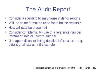 The Audit Report Consider a standard format/house style for reports Will the sam
