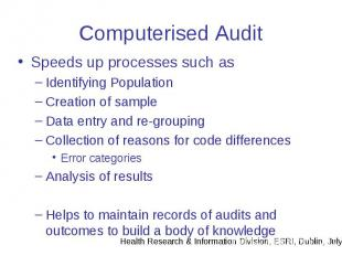 Computerised Audit Speeds up processes such as Identifying Population Creation o