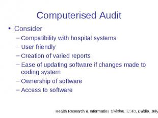Computerised Audit Consider Compatibility with hospital systems User friendly Cr
