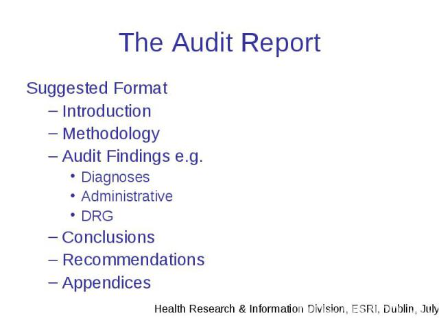 The Audit Report Suggested Format Introduction Methodology Audit Findings e.g. Diagnoses Administrative DRG Conclusions Recommendations Appendices