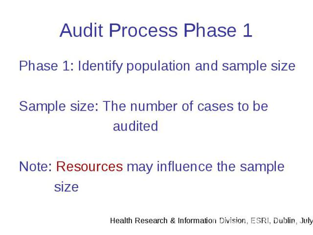 Audit Process Phase 1 Phase 1: Identify population and sample size Sample size: The number of cases to be audited Note: Resources may influence the sample size