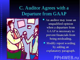 C. Auditor Agrees with a Departure from GAAP An auditor may issue an unqualified