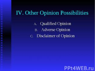 IV. Other Opinion Possibilities Qualified Opinion Adverse Opinion Disclaimer of
