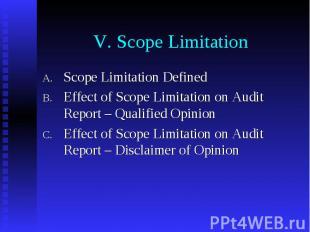 V. Scope Limitation Scope Limitation Defined Effect of Scope Limitation on Audit