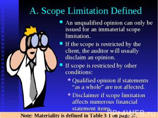 A. Scope Limitation Defined An unqualified opinion can only be issued for an imm