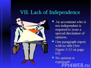 VII. Lack of Independence An accountant who is not independent is required to is