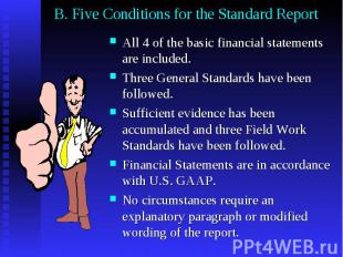 B. Five Conditions for the Standard Report All 4 of the basic financial statemen