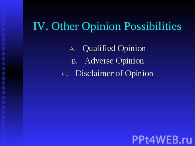 IV. Other Opinion Possibilities Qualified Opinion Adverse Opinion Disclaimer of Opinion