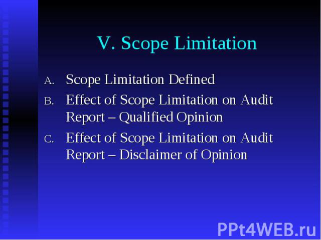 V. Scope Limitation Scope Limitation Defined Effect of Scope Limitation on Audit Report – Qualified Opinion Effect of Scope Limitation on Audit Report – Disclaimer of Opinion