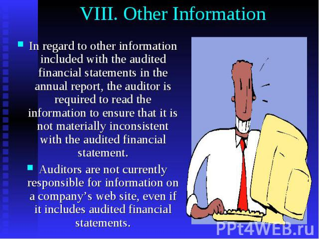 VIII. Other Information In regard to other information included with the audited financial statements in the annual report, the auditor is required to read the information to ensure that it is not materially inconsistent with the audited financial s…