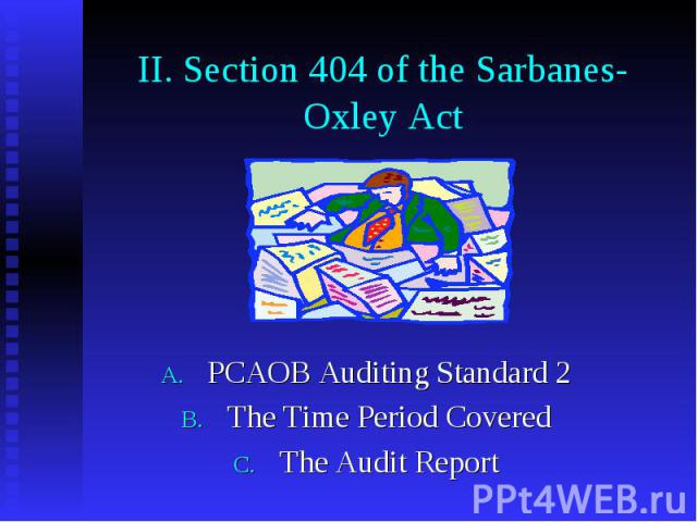 II. Section 404 of the Sarbanes-Oxley Act PCAOB Auditing Standard 2 The Time Period Covered The Audit Report