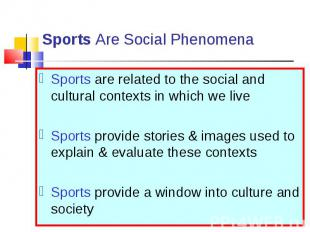 Sports are related to the social and cultural contexts in which we live Sports a