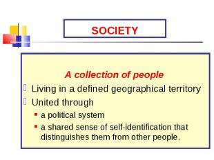 A collection of people Living in a defined geographical territory United through