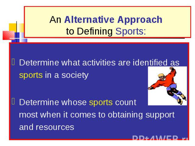 Determine what activities are identified as sports in a society Determine whose sports count the most when it comes to obtaining support and resources