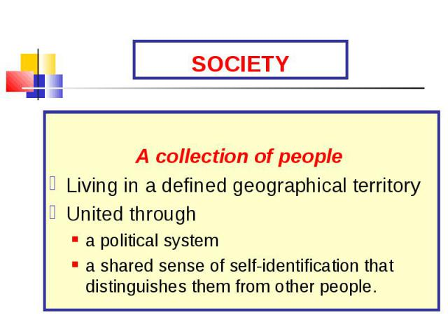 A collection of people Living in a defined geographical territory United through a political system a shared sense of self-identification that distinguishes them from other people.