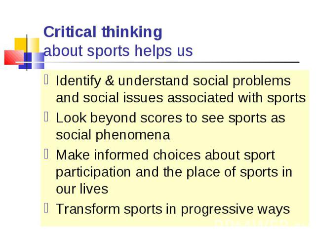 Identify & understand social problems and social issues associated with sports Identify & understand social problems and social issues associated with sports Look beyond scores to see sports as social phenomena Make informed choices about sp…