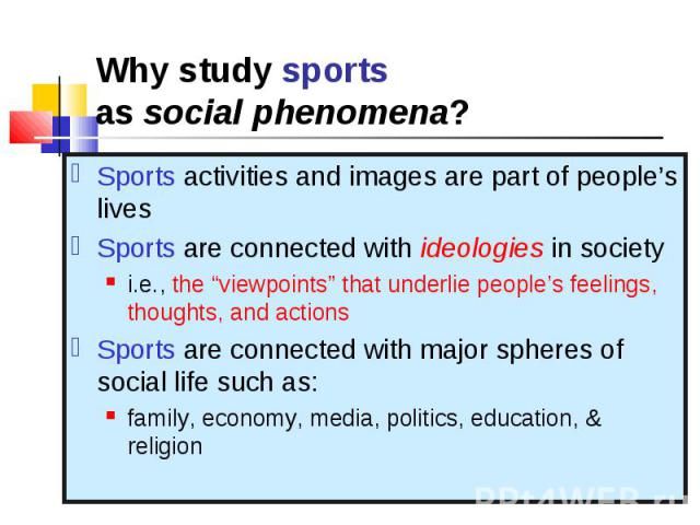 "Sports activities and images are part of people's lives Sports activities and images are part of people's lives Sports are connected with ideologies in society i.e., the ""viewpoints"" that underlie people's feelings, thoughts, and actions Sports are …"