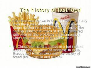 Fast food was known in ancient Rome. In every town there was mass eateries and m