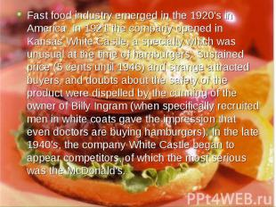 Fast food industry emerged in the 1920's in America. In 1921 the company opened